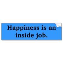 happiness_is_an_inside_job_bumper_sticker-p128248277244405980tmn6_2101