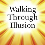 Walking Through Illusion: A Book Excerpt, Part 2