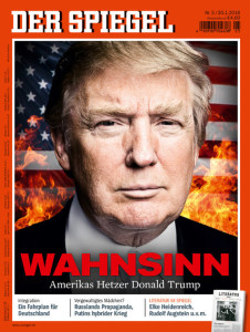 """The European press is both amused and horrified by Donald Trump. In a recent issue of the German magazine Der Spiegel, the headline says """"Madness: America's Agitator Donald Trump."""""""